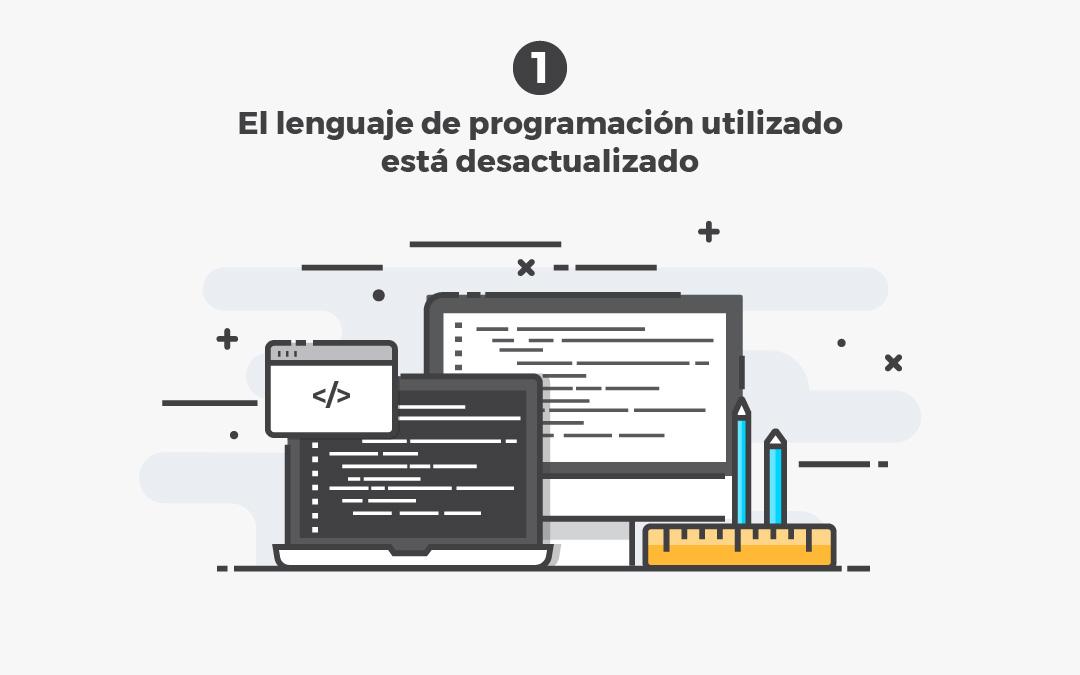 El lenguaje de programación utilizado está desactualizado